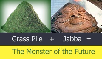 Jabba the Hut plus grass clippings equals death to you